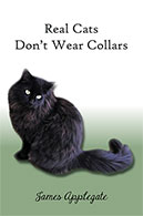Real Cats Don't Wear Collars by James Applegate